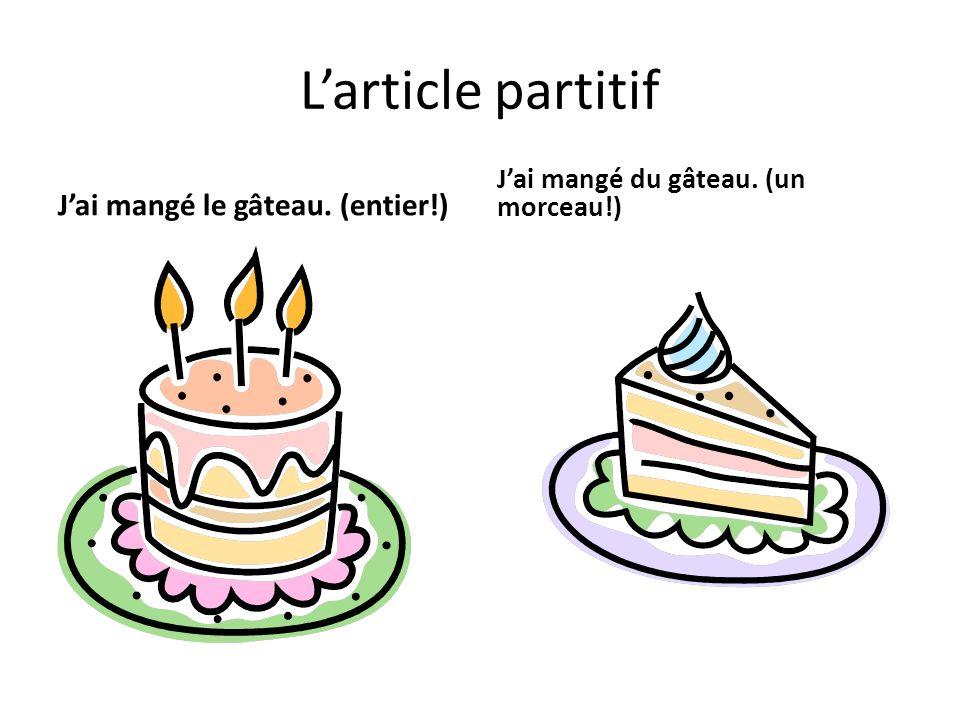 L'article partitif J'ai mangé le gâteau. (entier!)