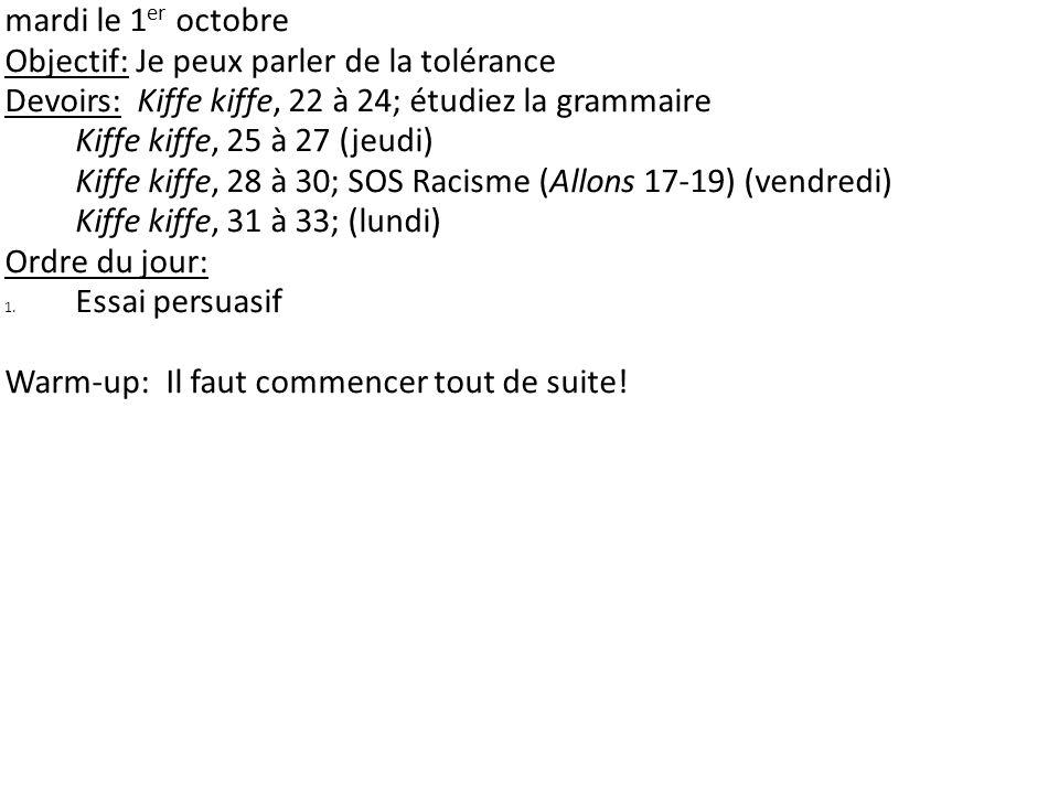 mardi le 1er octobre Objectif: Je peux parler de la tolérance. Devoirs: Kiffe kiffe, 22 à 24; étudiez la grammaire.