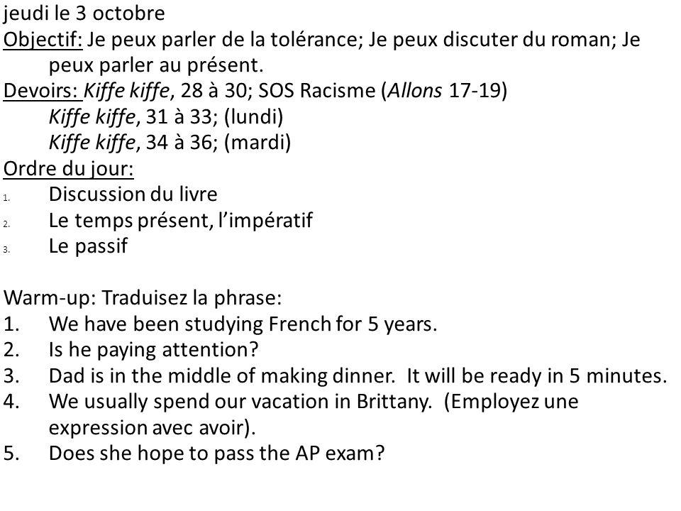 jeudi le 3 octobre Objectif: Je peux parler de la tolérance; Je peux discuter du roman; Je peux parler au présent.