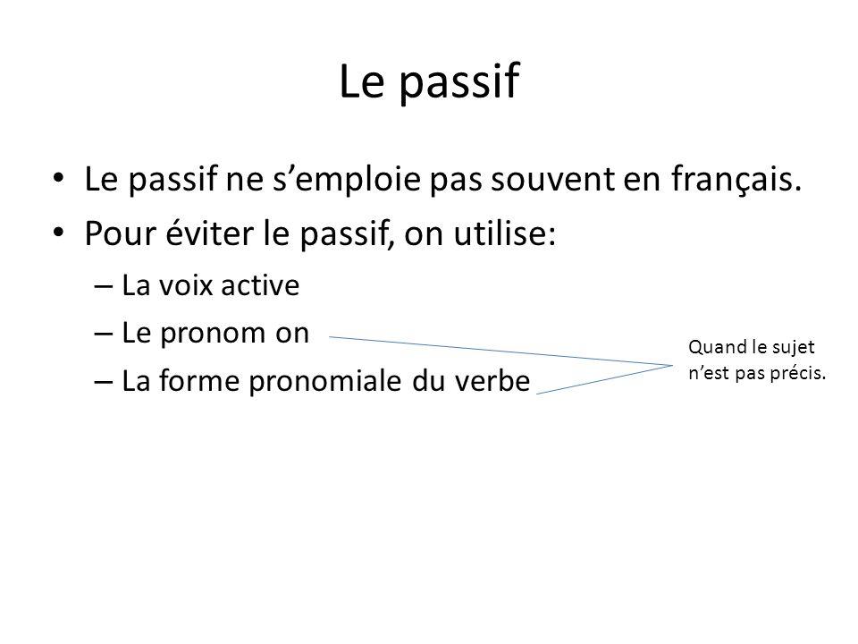 Le passif Le passif ne s'emploie pas souvent en français.