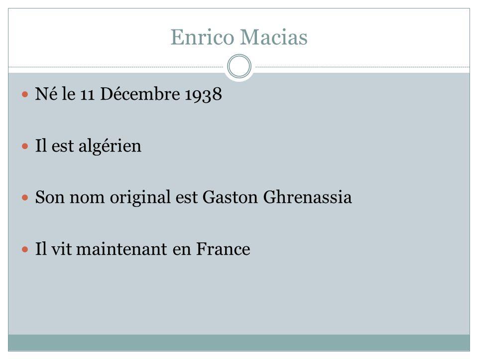 Enrico Macias Né le 11 Décembre 1938 Il est algérien