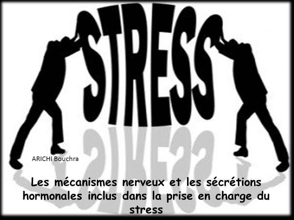 ARICHI Bouchra Les mécanismes nerveux et les sécrétions hormonales inclus dans la prise en charge du stress.