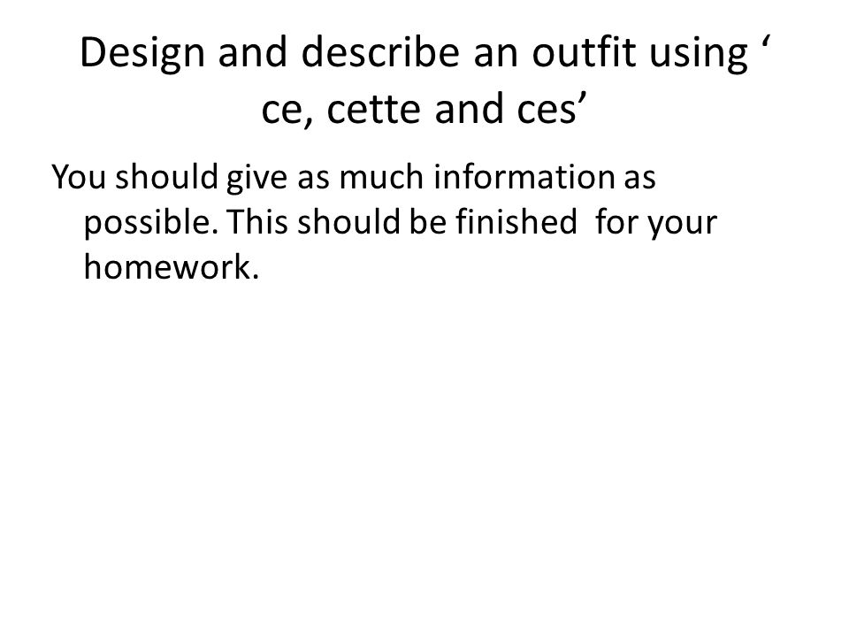 Design and describe an outfit using ' ce, cette and ces'