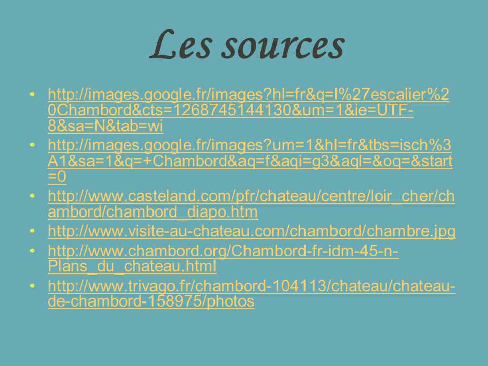 Les sources http://images.google.fr/images hl=fr&q=l%27escalier%20Chambord&cts=1268745144130&um=1&ie=UTF-8&sa=N&tab=wi.