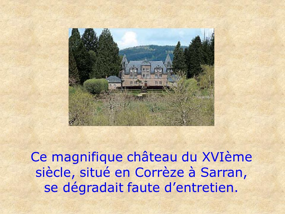 Ce magnifique château du XVIème siècle, situé en Corrèze à Sarran, se dégradait faute d'entretien.