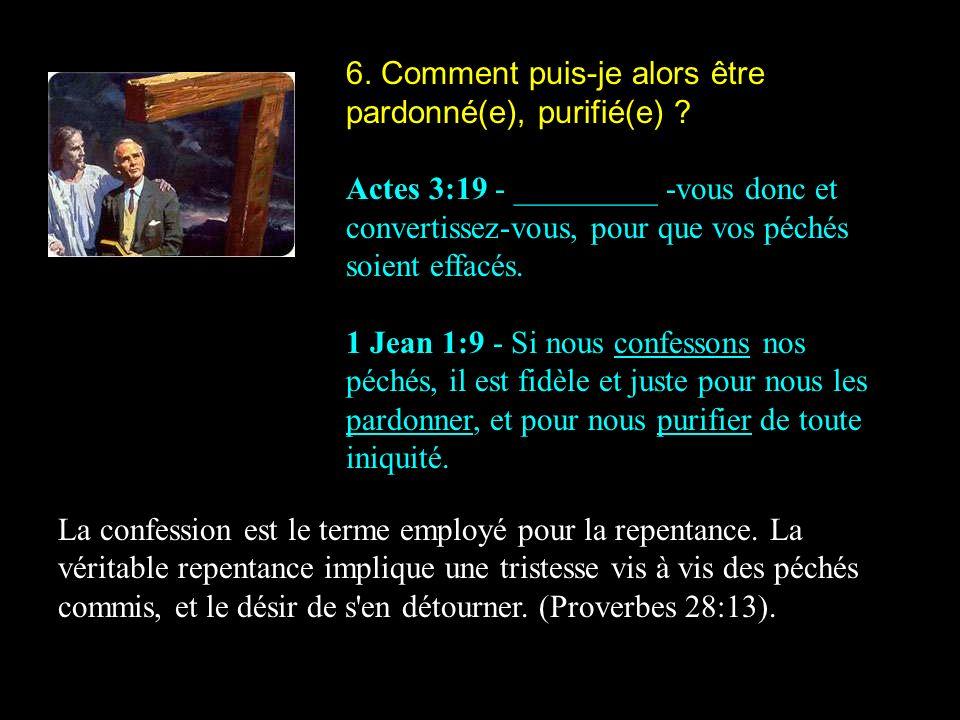 6. Comment puis-je alors être pardonné(e), purifié(e)