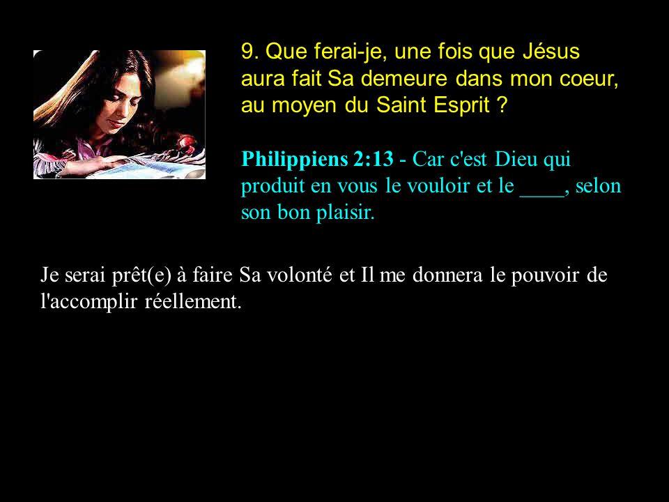 9. Que ferai-je, une fois que Jésus aura fait Sa demeure dans mon coeur, au moyen du Saint Esprit