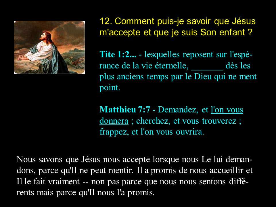 12. Comment puis-je savoir que Jésus m accepte et que je suis Son enfant
