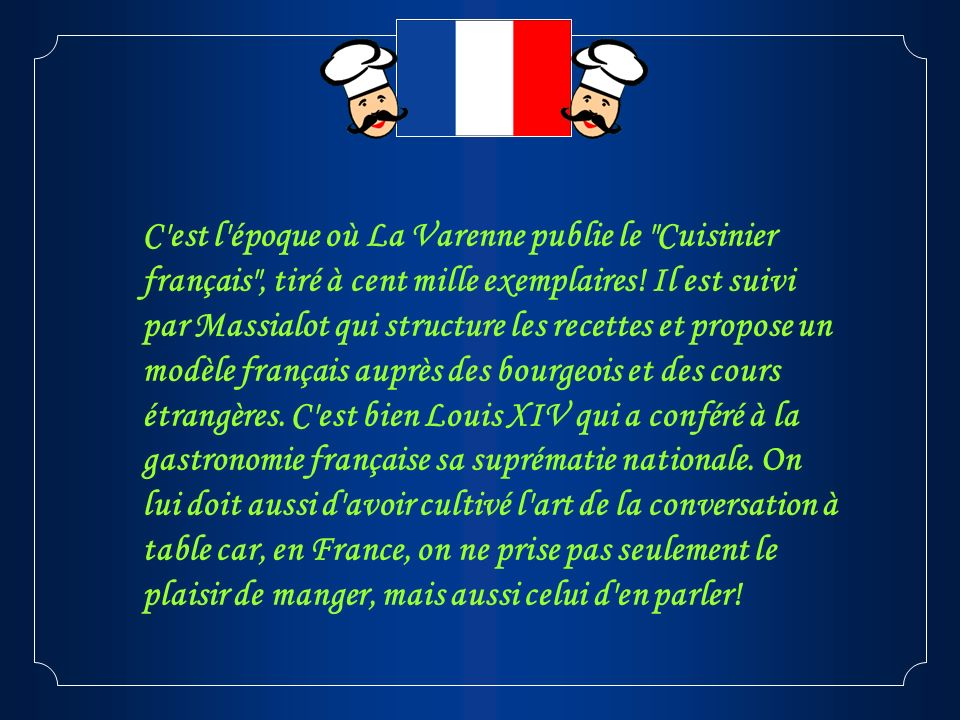 C est l époque où La Varenne publie le Cuisinier français , tiré à cent mille exemplaires.