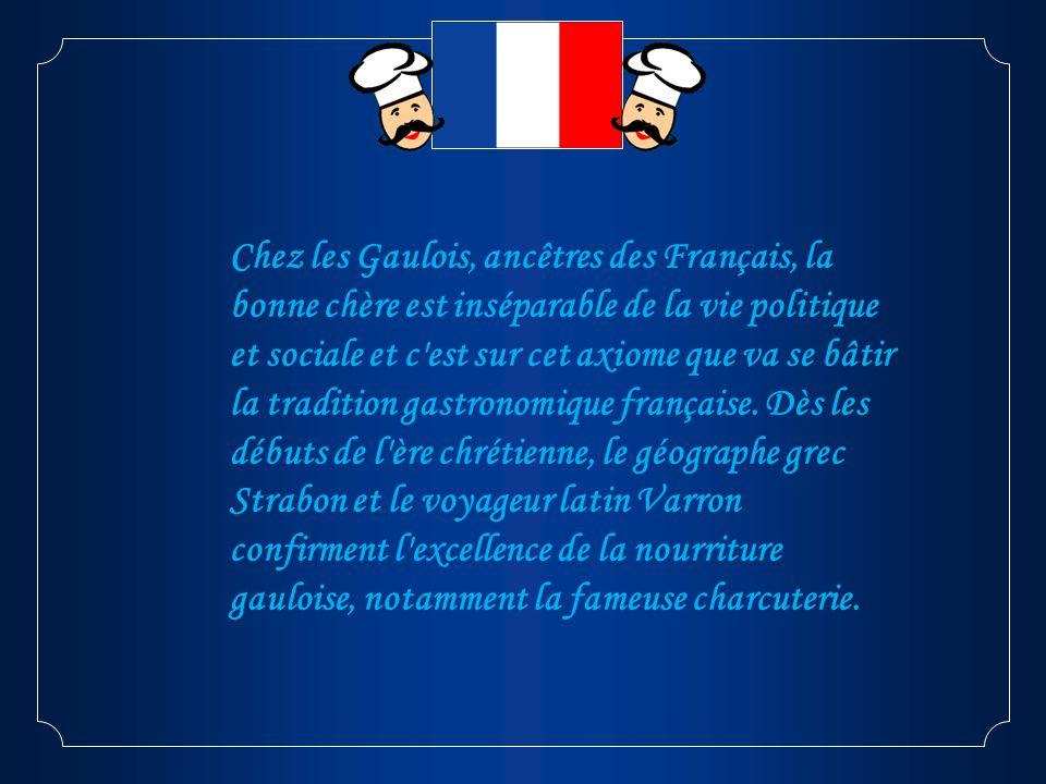 Chez les Gaulois, ancêtres des Français, la bonne chère est inséparable de la vie politique et sociale et c est sur cet axiome que va se bâtir la tradition gastronomique française.