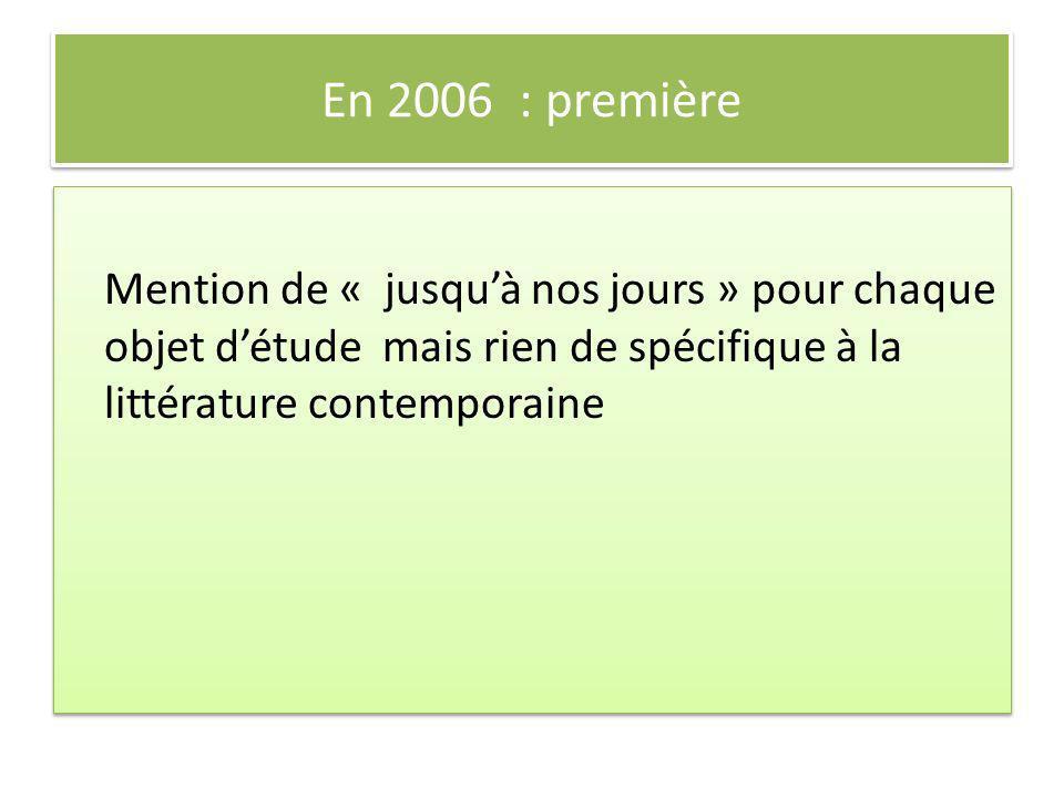 En 2006 : première Mention de « jusqu'à nos jours » pour chaque objet d'étude mais rien de spécifique à la littérature contemporaine.