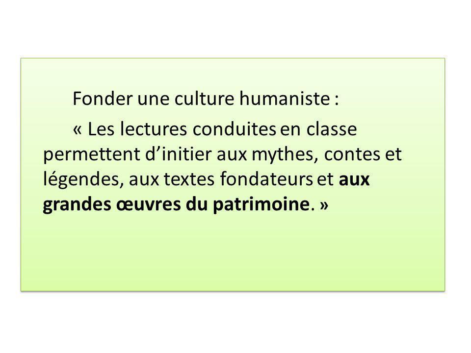 Fonder une culture humaniste : « Les lectures conduites en classe permettent d'initier aux mythes, contes et légendes, aux textes fondateurs et aux grandes œuvres du patrimoine.