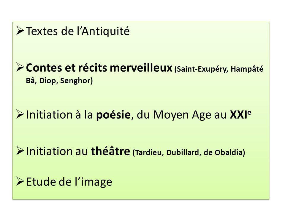 Textes de l'Antiquité Contes et récits merveilleux (Saint-Exupéry, Hampâté Bâ, Diop, Senghor) Initiation à la poésie, du Moyen Age au XXIe.