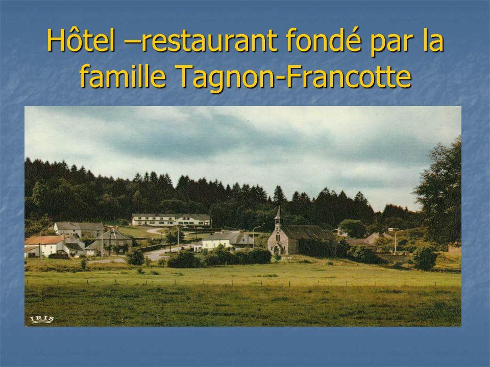 Hôtel –restaurant fondé par la famille Tagnon-Francotte