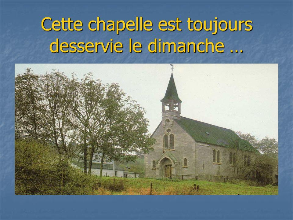 Cette chapelle est toujours desservie le dimanche …