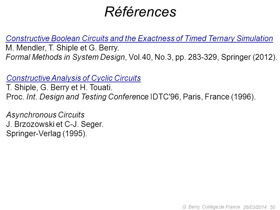 Références Constructive Boolean Circuits and the Exactness of Timed Ternary Simulation. M. Mendler, T. Shiple et G. Berry.