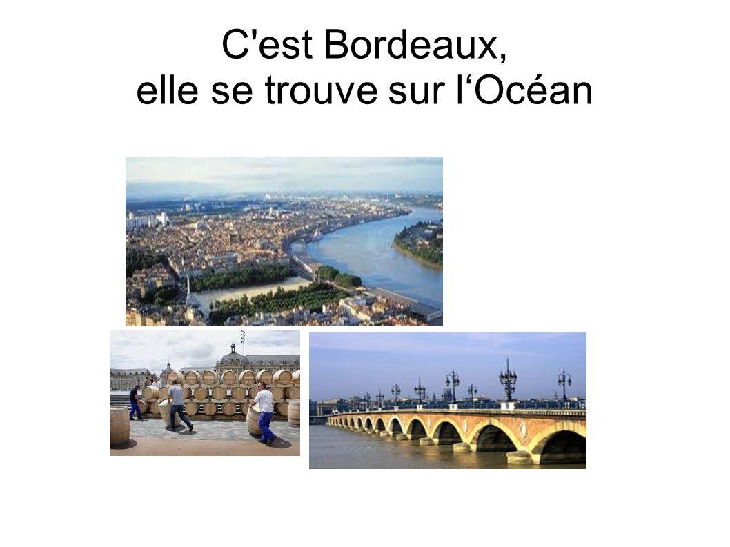 C est Bordeaux, elle se trouve sur l'Océan