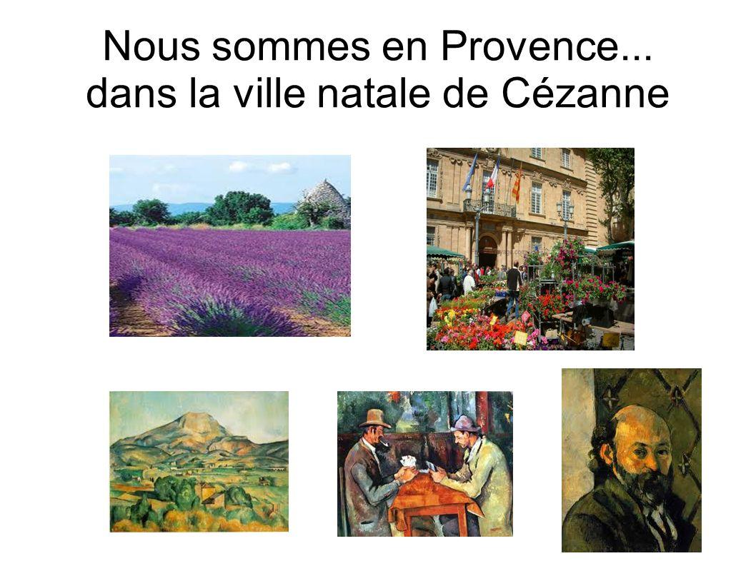 Nous sommes en Provence... dans la ville natale de Cézanne