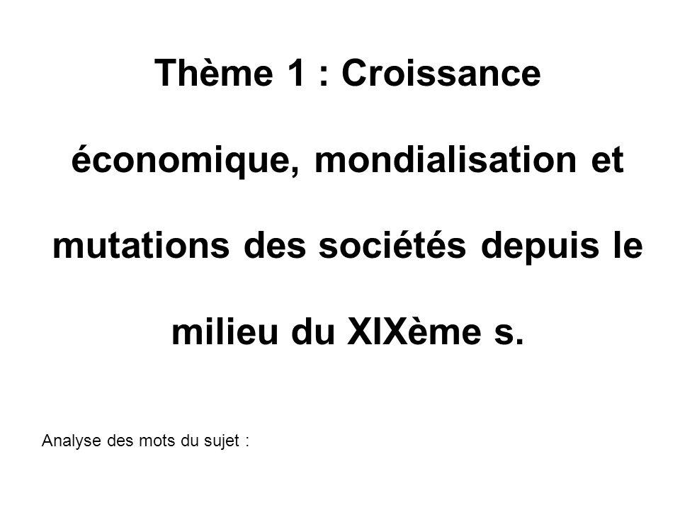 Thème 1 : Croissance économique, mondialisation et mutations des sociétés depuis le milieu du XIXème s.