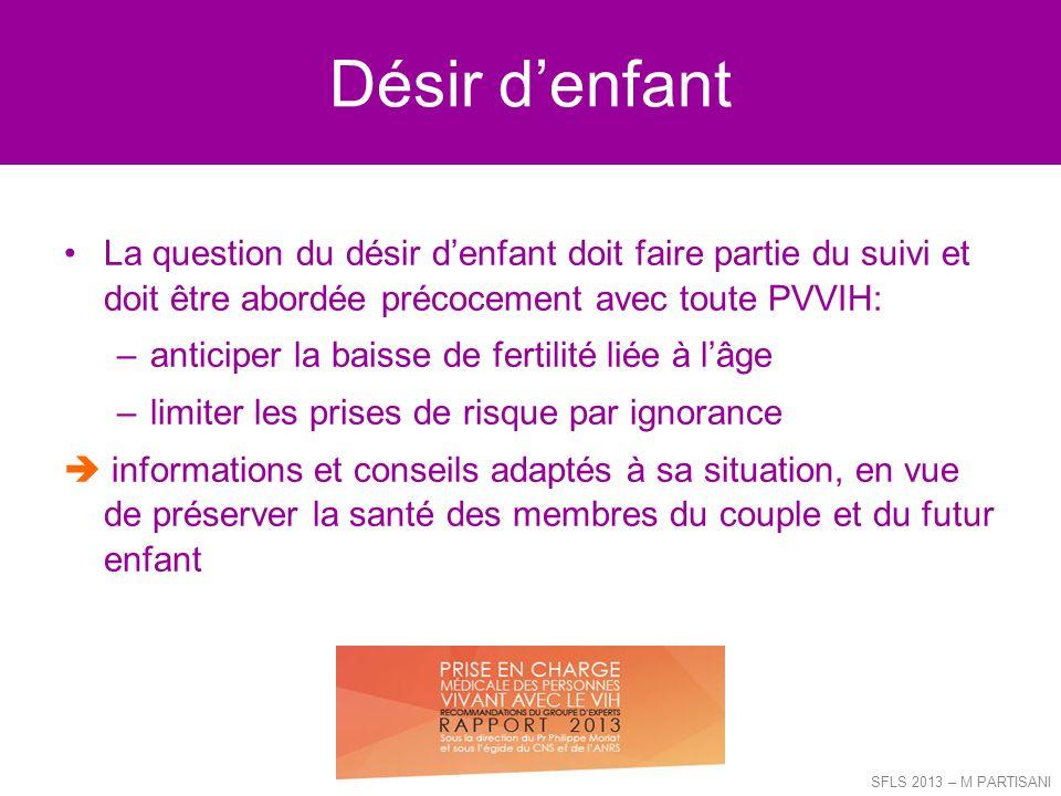 Désir d'enfant La question du désir d'enfant doit faire partie du suivi et doit être abordée précocement avec toute PVVIH: