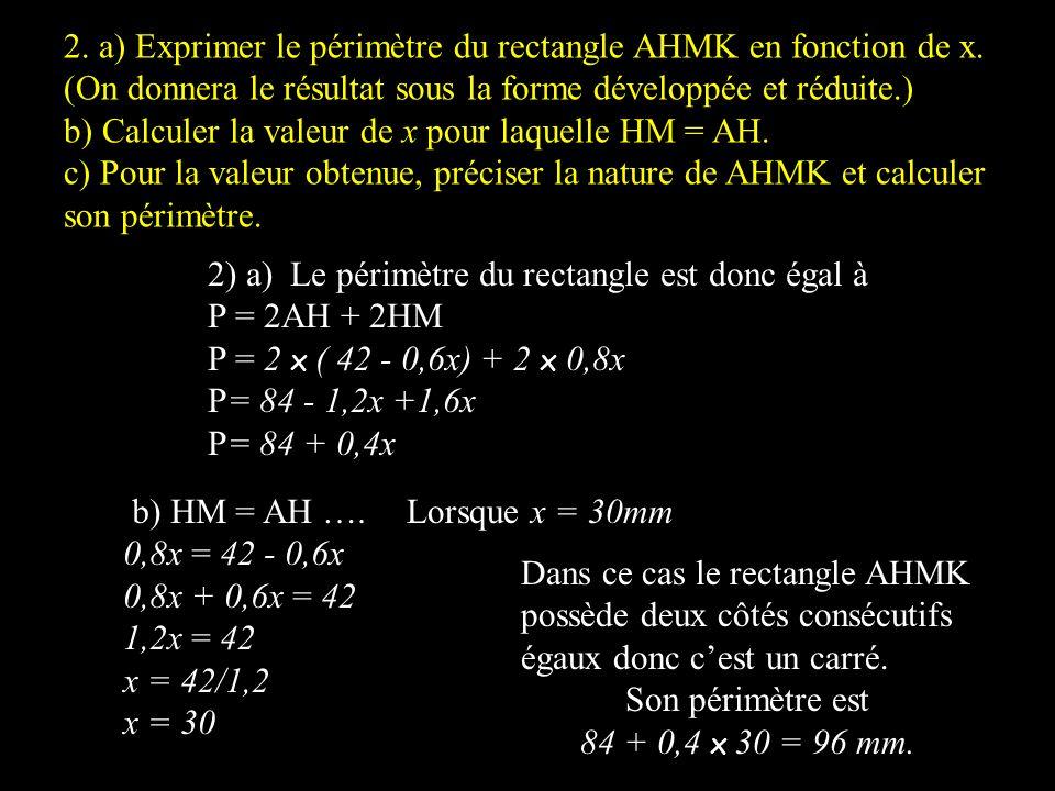 2. a) Exprimer le périmètre du rectangle AHMK en fonction de x