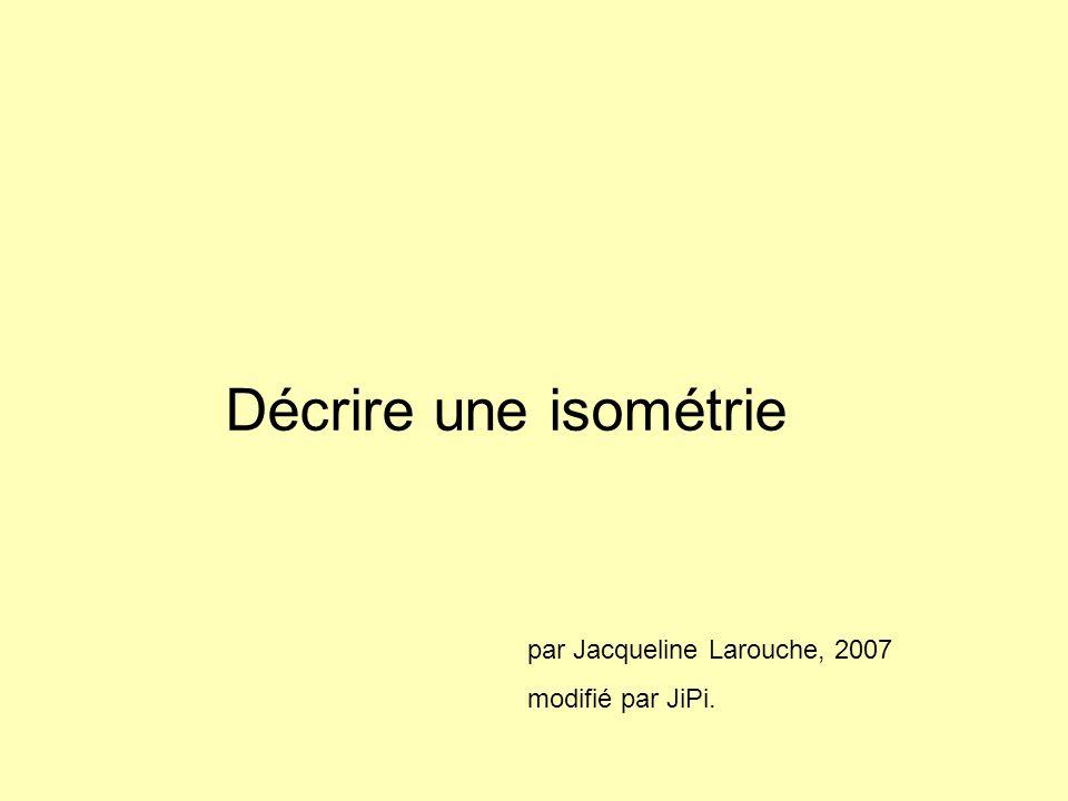 Décrire une isométrie par Jacqueline Larouche, 2007 modifié par JiPi.