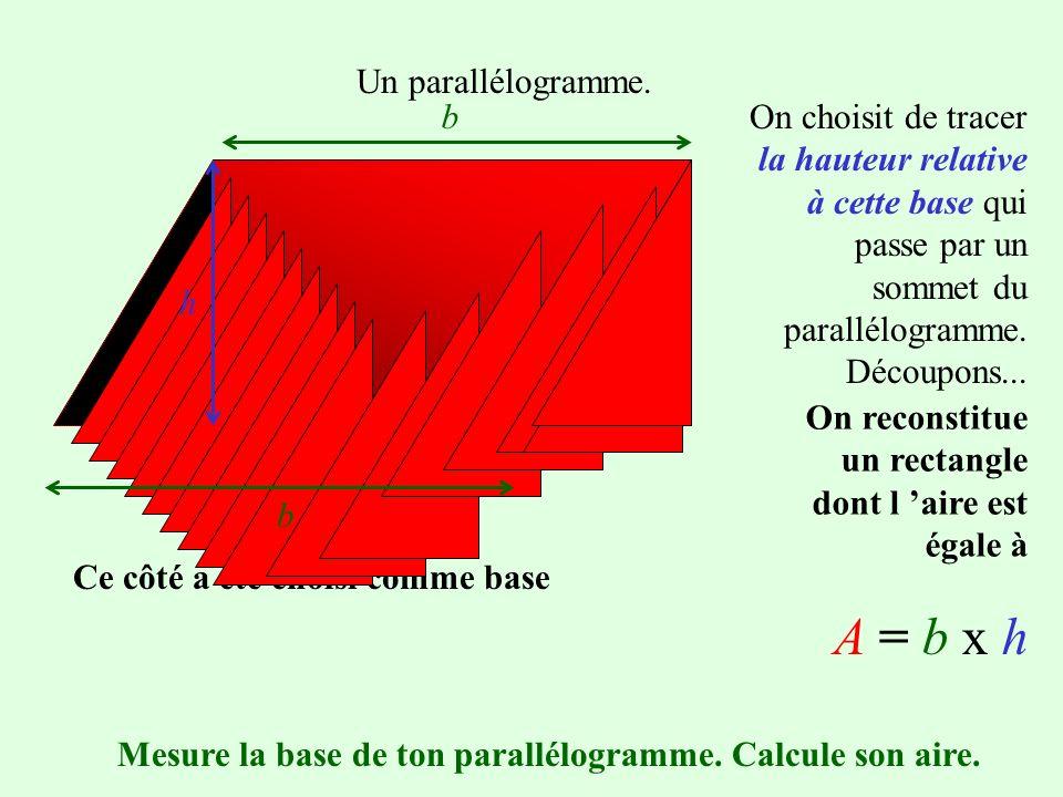 A = b x h Un parallélogramme. b