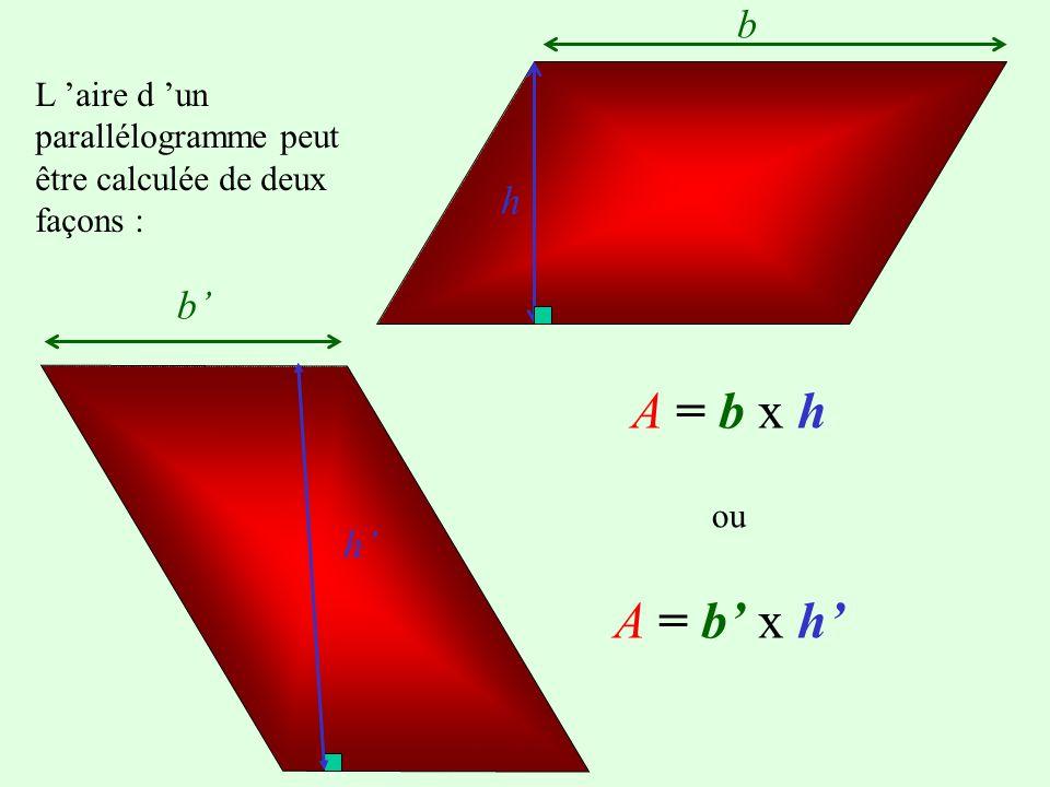 b L 'aire d 'un parallélogramme peut être calculée de deux façons : h.