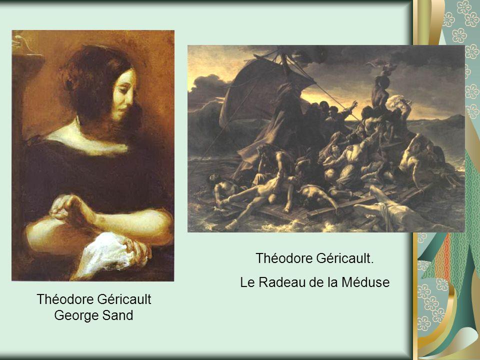 Théodore Géricault. Le Radeau de la Méduse Théodore Géricault George Sand