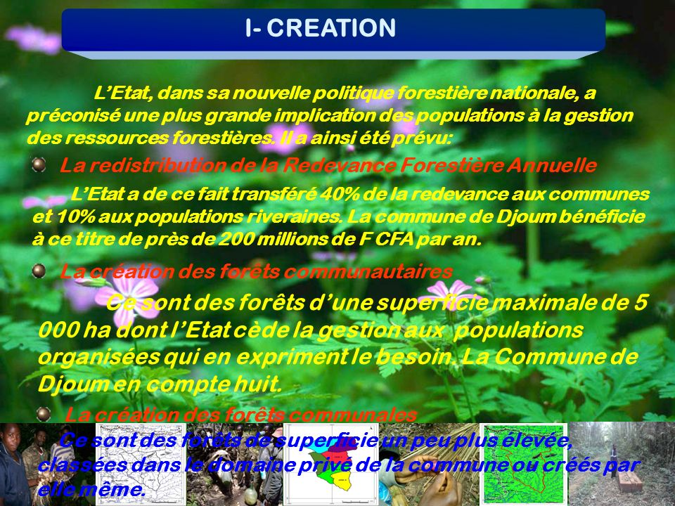 I- CREATION La redistribution de la Redevance Forestière Annuelle