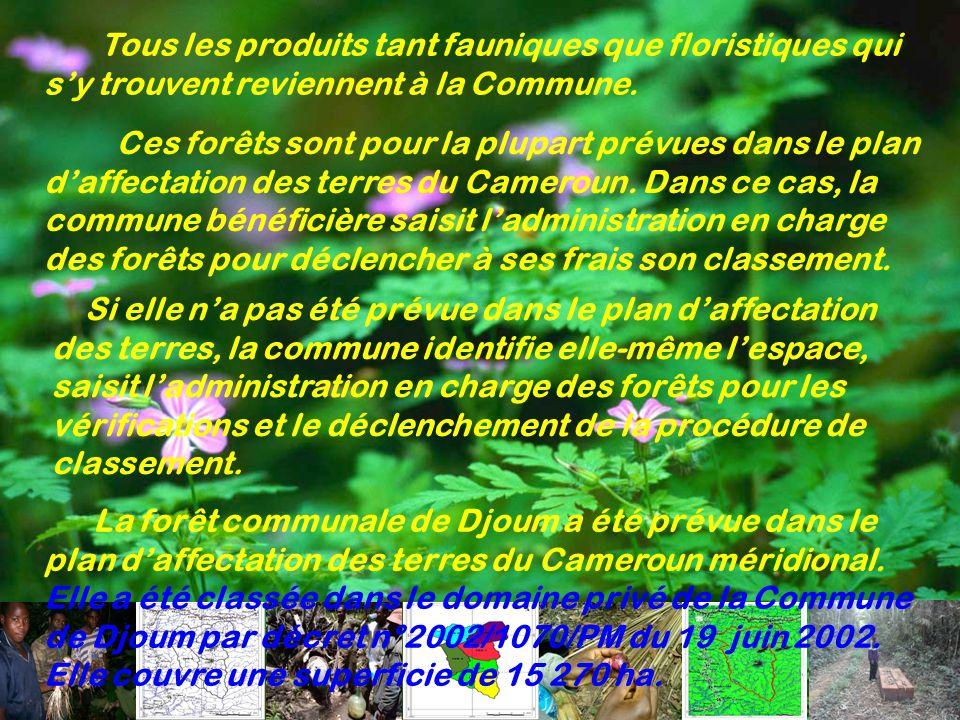 Tous les produits tant fauniques que floristiques qui s'y trouvent reviennent à la Commune.