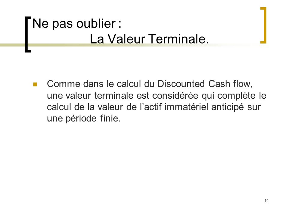 Ne pas oublier : La Valeur Terminale.