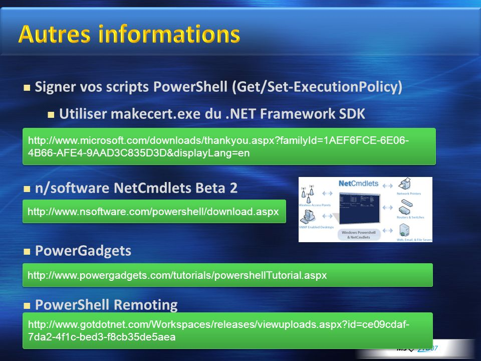 Autres informations Signer vos scripts PowerShell (Get/Set-ExecutionPolicy) Utiliser makecert.exe du .NET Framework SDK.