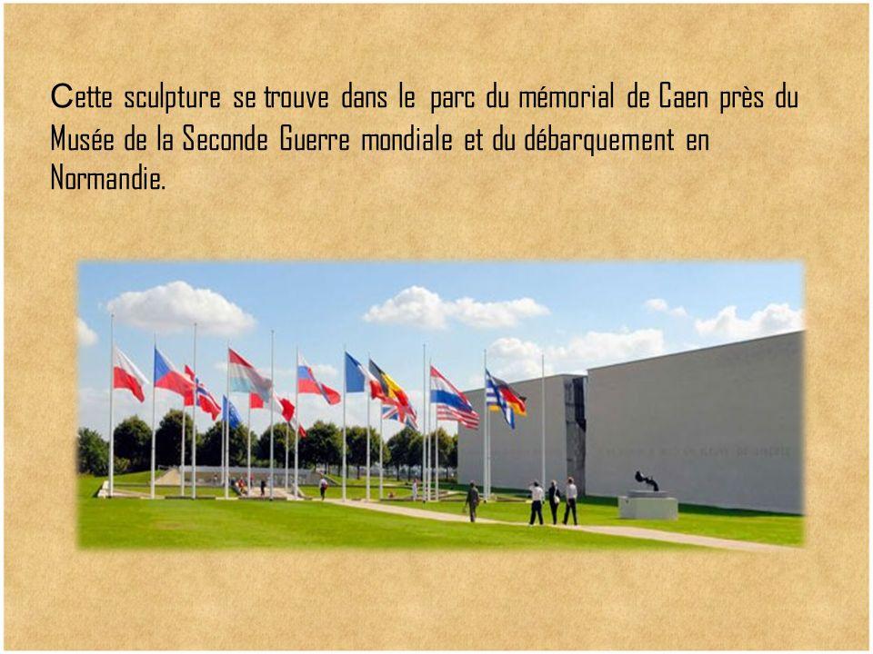 Сette sculpture se trouve dans le parc du mémorial de Caen près du Musée de la Seconde Guerre mondiale et du débarquement en Normandie.