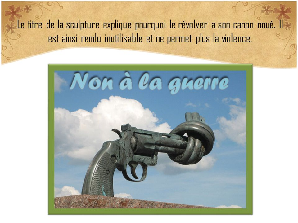 Le titre de la sculpture explique pourquoi le révolver a son canon noué.
