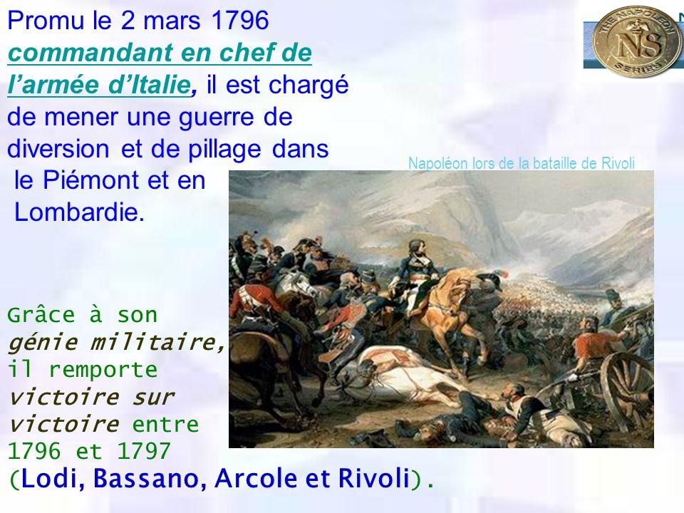 Promu le 2 mars 1796 commandant en chef de l'armée d'Italie, il est chargé de mener une guerre de diversion et de pillage dans