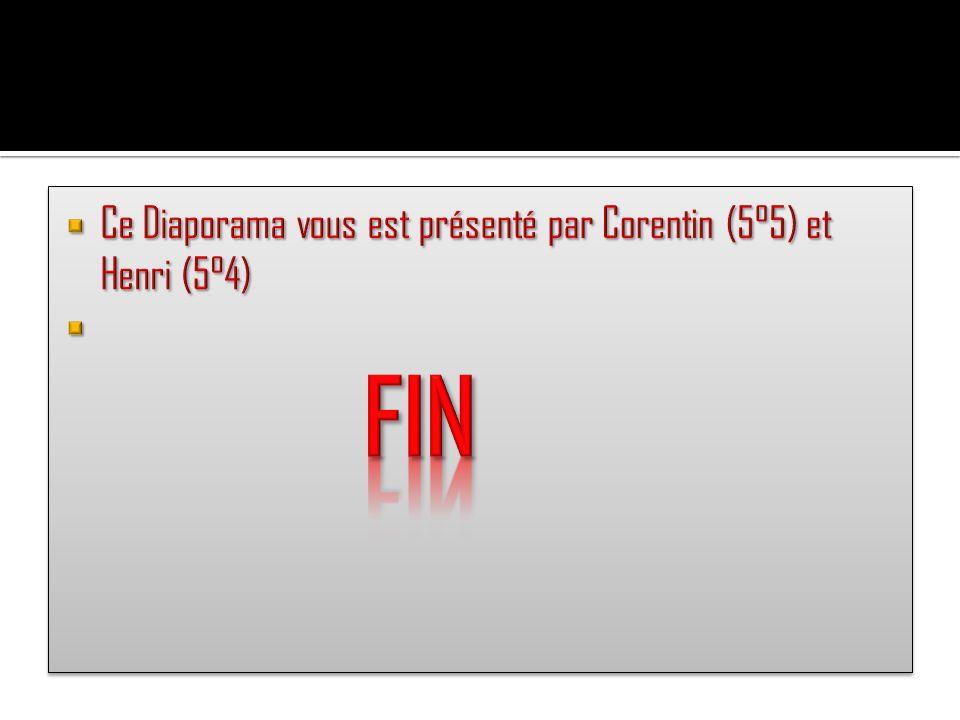 Ce Diaporama vous est présenté par Corentin (5°5) et Henri (5°4)