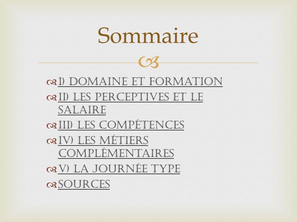 Sommaire I) Domaine et formation II) Les perceptives et le salaire
