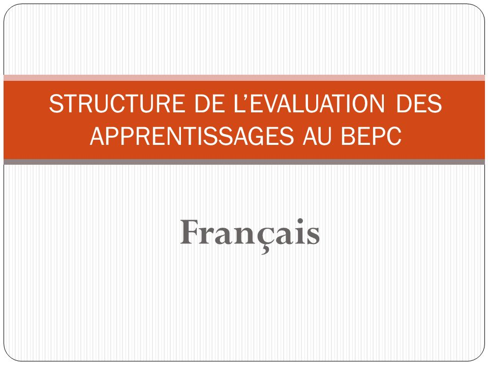 STRUCTURE DE L'EVALUATION DES APPRENTISSAGES AU BEPC