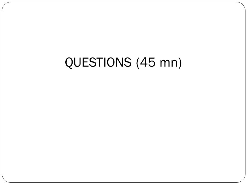 QUESTIONS (45 mn)
