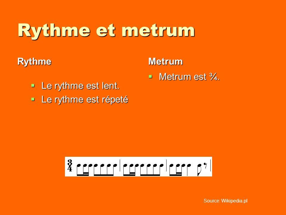 Rythme et metrum Rythme Metrum Metrum est ¾. Le rythme est lent.