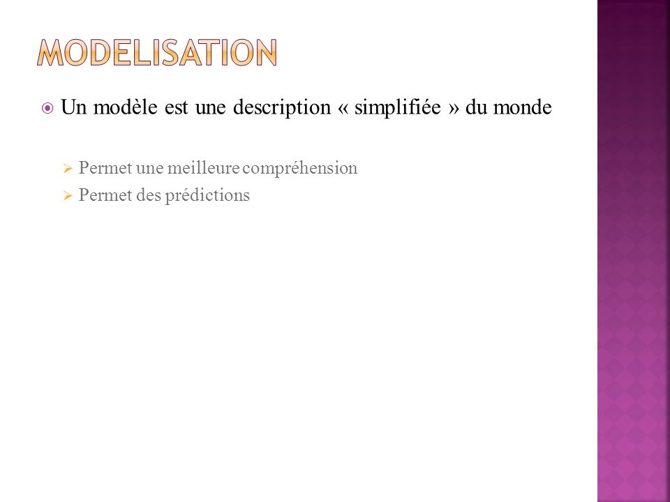 Modelisation Un modèle est une description « simplifiée » du monde