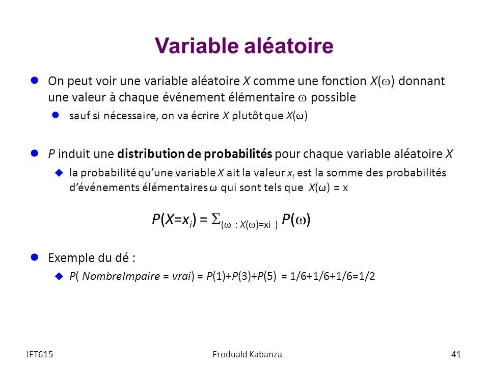 Variable aléatoire On peut voir une variable aléatoire X comme une fonction X() donnant une valeur à chaque événement élémentaire  possible.