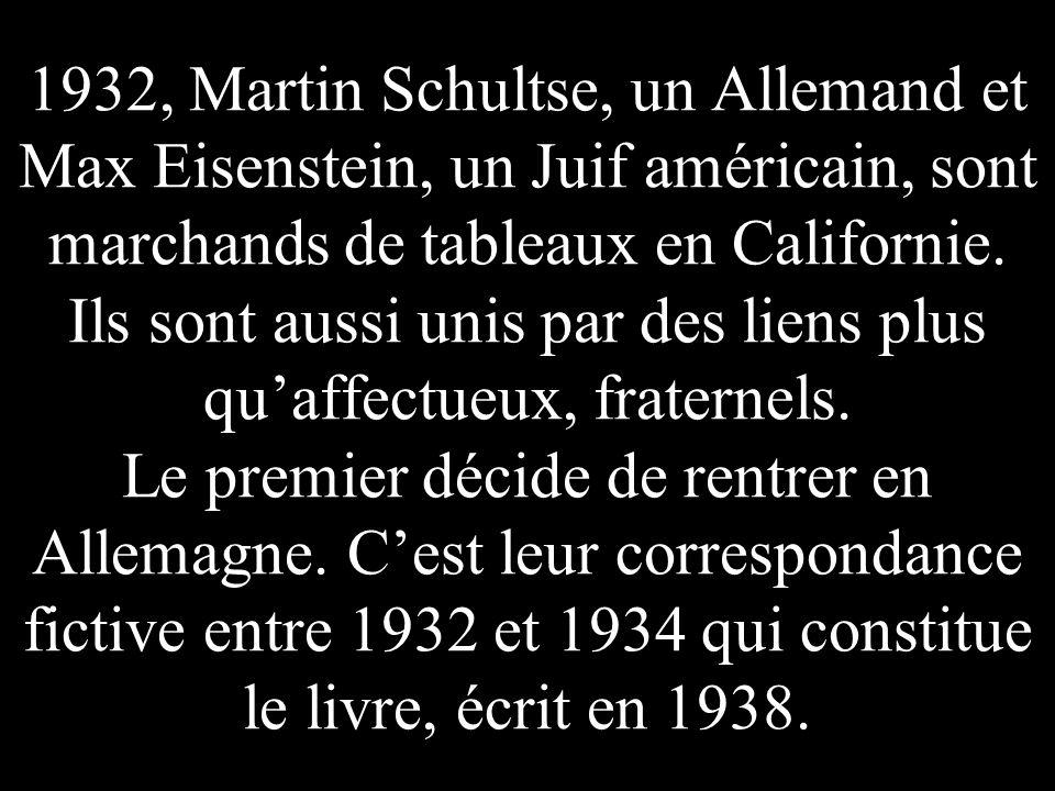 1932, Martin Schultse, un Allemand et Max Eisenstein, un Juif américain, sont marchands de tableaux en Californie.