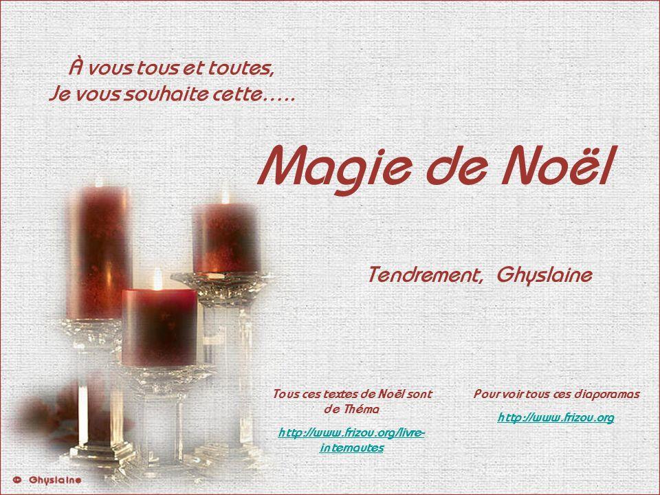 Magie de Noël À vous tous et toutes, Je vous souhaite cette…..
