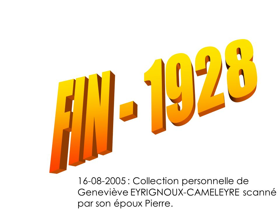 FIN - 1928 16-08-2005 : Collection personnelle de Geneviève EYRIGNOUX-CAMELEYRE scanné par son époux Pierre.