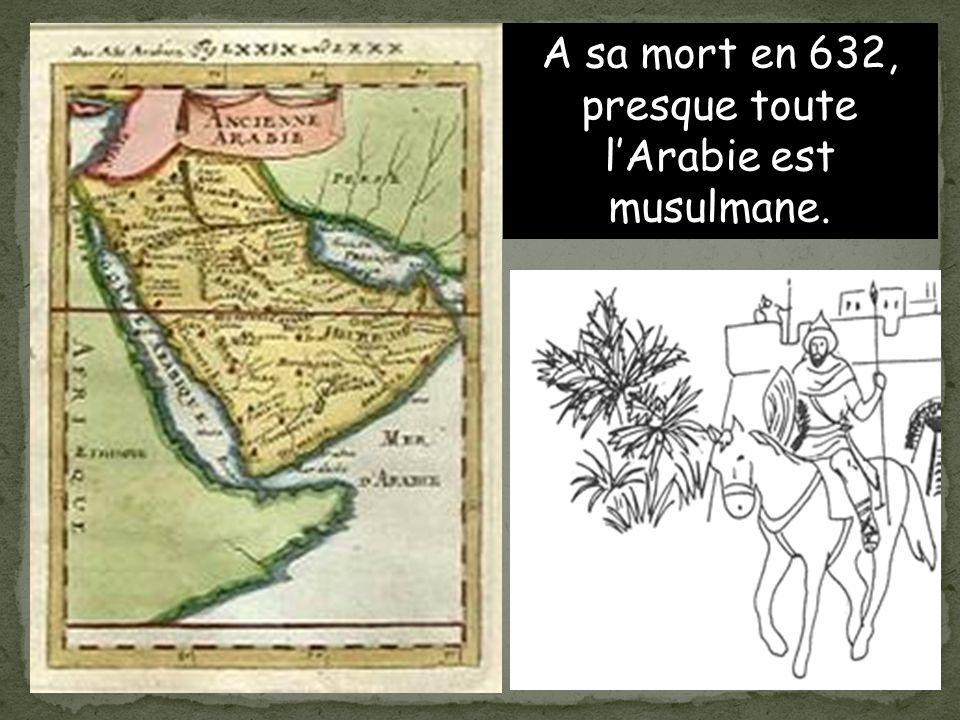 A sa mort en 632, presque toute l'Arabie est musulmane.