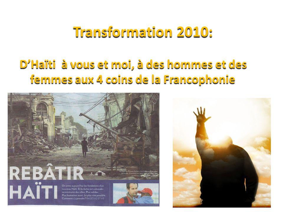 Transformation 2010: D'Haïti à vous et moi, à des hommes et des femmes aux 4 coins de la Francophonie.