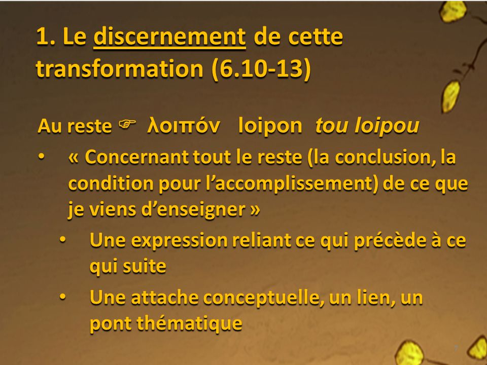 1. Le discernement de cette transformation (6.10-13)
