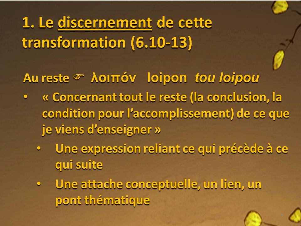 1. Le discernement de cette transformation (6.10-13)